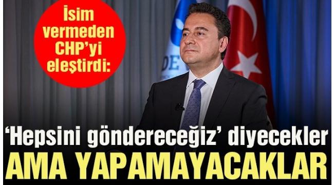 Ali Babacan: Popülist partiler 'Hepsini göndereceğiz' diyecek ama yapamayacak